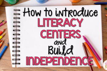 How To Introduce Literacy Centers and Build Independence